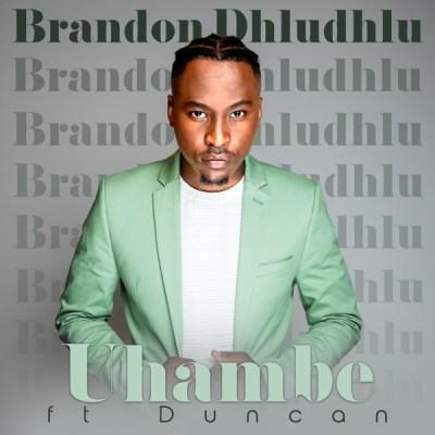Brandon Dhludhlu – Uhambe Ft. Duncan