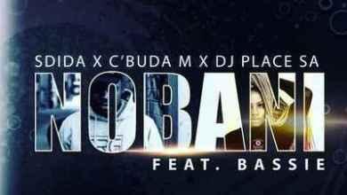 C'buda M & Sdida – Nobani ft. DJ Place SA & Bassie