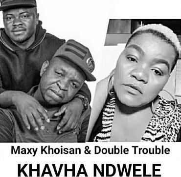 Maxy KhoiSan – Khavha Ndwele ft. Double Trouble