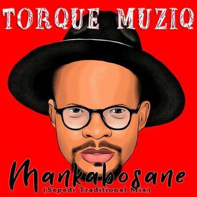 TorQue MuziQ – Mankabosane (Sepedi Traditional Mix)