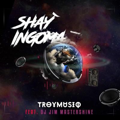 Troymusiq – Shay'ingoma ft. Dj Jim Mastershine