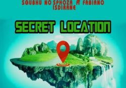 Sgubhu no Sphoza – Secret Location ft. Fabiano Isdirane