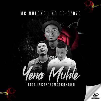 MC Nhlakah No Da-Cebza – Yena Muhle ft. Inkosi Yamagcokama