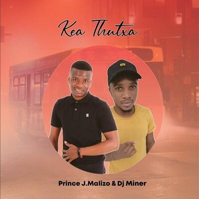 Prince J Malizo & DJ Miner – Kea Thutxa
