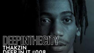 Thakzin – Deep In It 008 (Deep In The City)