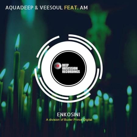 Aquadeep & Veesoul – Enkosini ft. A.M