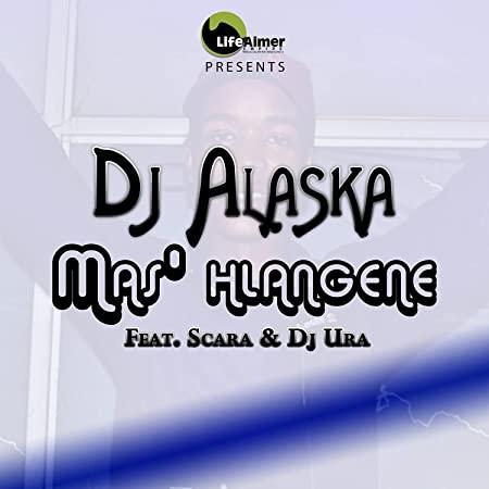Dj Alaska – Mas' Hlangene ft. Scara & Dj Ura
