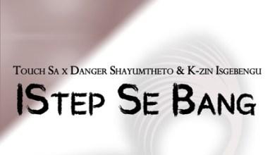 Dj Touch SA – IStep Se Bang ft. Danger & K-zin Isgebengu
