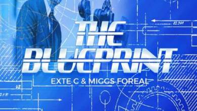 Exte C & Miggs Foreal – The Blue Print