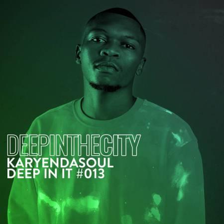Karyendasoul – Deep In It 013 (Deep In The City)