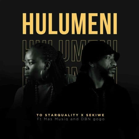 TO Starquality & Sekiwe – Hulumeni ft. Mas Musiq & DBN Gogo