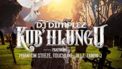 DJ Dimplez – Kub'Hlungu ft. Phantom Steeze, Touchline, Jillz & Zandii J
