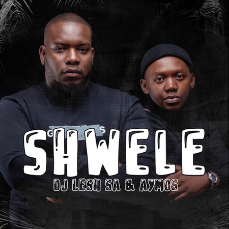 DJ Lesh SA - Shwele ft. Aymos