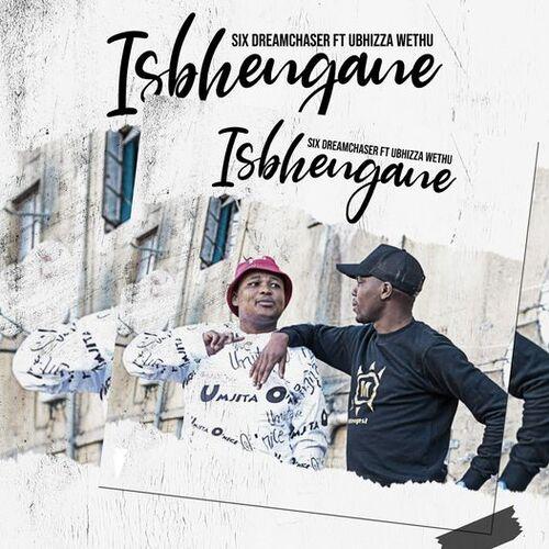 Six DreamChaser – Isbhengane ft. UBizza Wethu
