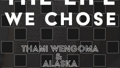 Thami Wengoma & Dj Alaska – The Life We Choose ft. Diskwa
