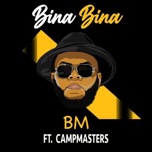 BM Bina Bina ft. CampMasters Mp3 Download