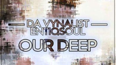 Download Mp3 Da Vynalist Our Deep ft. EntiQsoul
