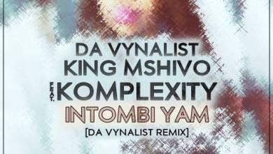 Da Vynalist, King Mshivo, Komplexity Intombi Yam (Da Vynalist Remix) Mp3 Download