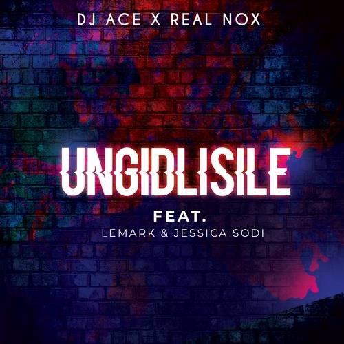 DJ Ace & Real Nox Ungidlisile ft. LeMark & Jessica Sodi Mp3 Download