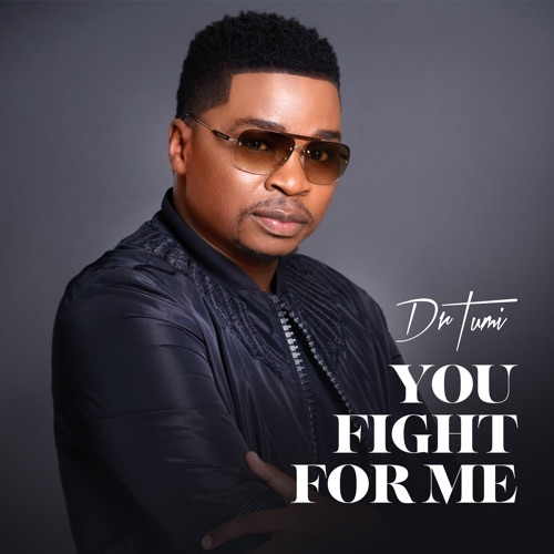 Dr Tumi You Fight For Me (Reprise) Mp3 Download