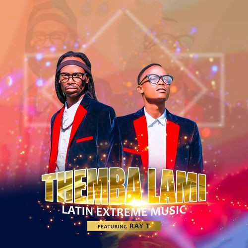 Latin Extreme Music Themba Lami ft. Ray T Mp3 Download