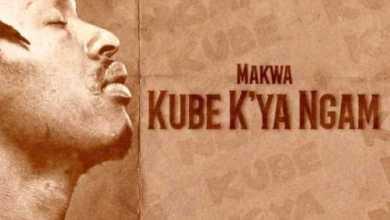 Makwa Kube K'ya Ngam Mp3 Download
