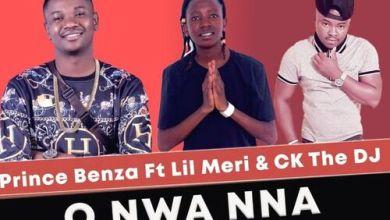 Prince Benza O Nwa Nna ft. Lil Meri & CK The DJ Mp3 Download