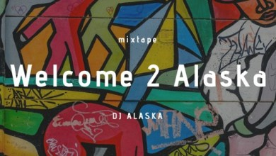 DJ Alaska – Welcome 2 Alaska (Mixtape) Mp3 Download