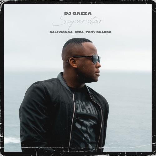 DJ Gazza – Superstar ft. Daliwonga, Ciza & Tony Duardo Mp3 Download