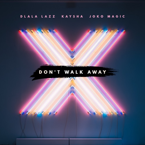Dlala Lazz, Joko Magic & Kaysha – Don't Walk Away Mp3 Download