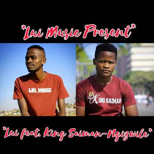 Lui – Ngizwile ft. King Saiman Mp3 Download