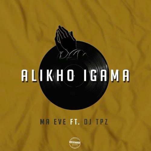 Ma Eve ft. DJ Tpz – Alikho Igama Mp3 Download