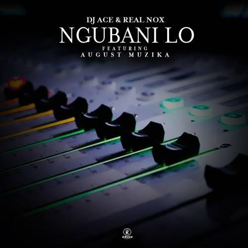DJ Ace & Real Nox ft. August Muzika – Ngubani Lo Mp3 Download