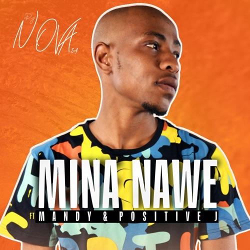 DJ Nova SA - Mina Nawe ft. Mandy & Positive J Mp3 Download