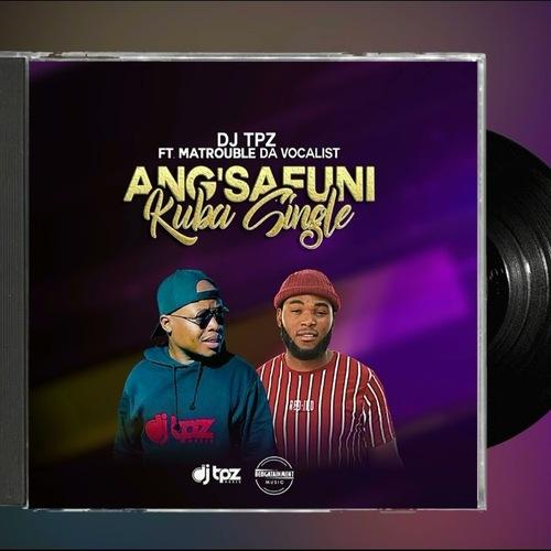 DJ Tpz ft. MaTrouble Da Vocalist – Ang'safuni Kuba Single Mp3 Download