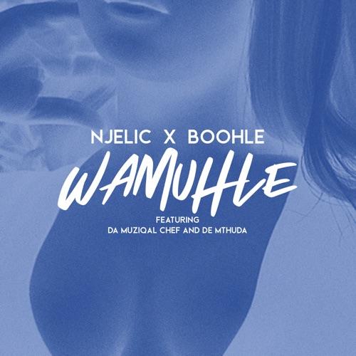 Njelic & Boohle ft. Da Muziqal Chef & De Mthuda – Wamuhle Mp3 Download
