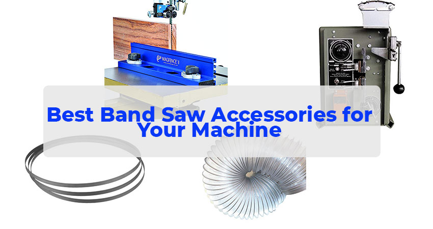 Best Band Saw Accessories for Your Machine