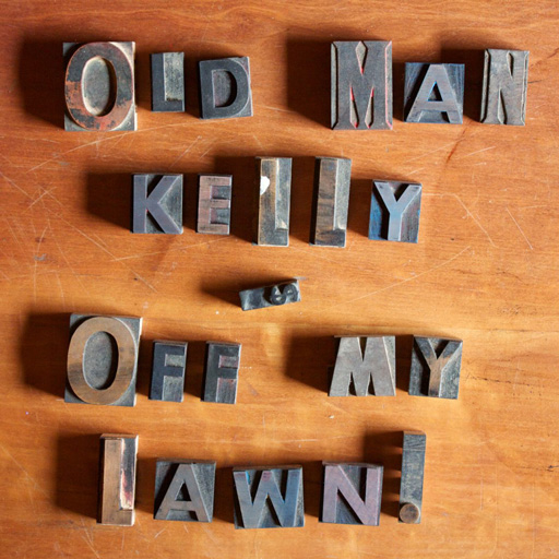 Off My Lawn by Old Man Kelly
