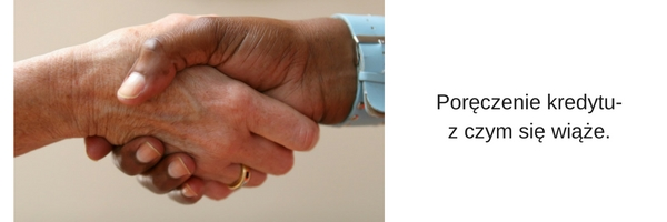 Poręczenie kredytu, co poręczyciel powinien wiedzieć.