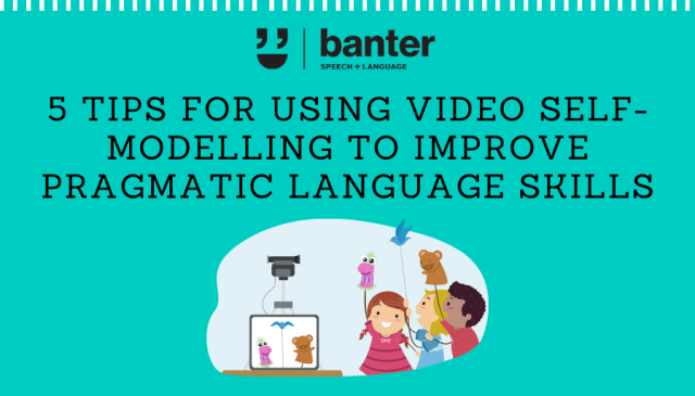 5 tips for using video self-modelling to improve pragmatic language skills