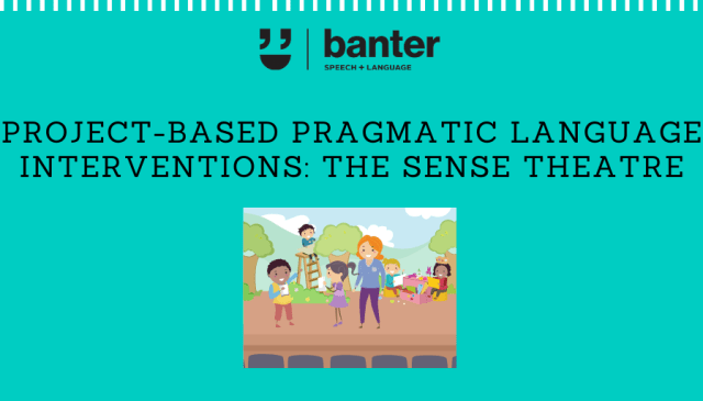 Project-based Pragmatic Language Interventions: The SENSE Theatre
