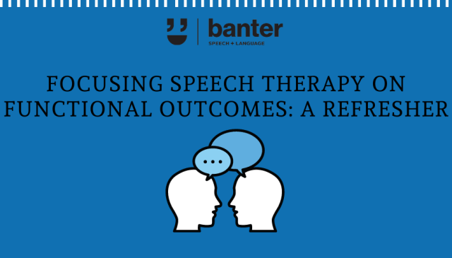 Focusing speech therapy on functional outcomes: a refresher