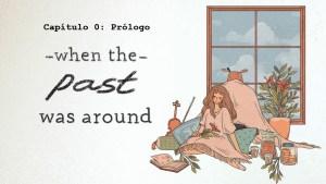 Capítulo 0: Prólogo de When The Past Was Around