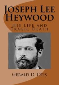 'Joseph Lee Heywood: His Life and Tragic Death' by Gerald Otis