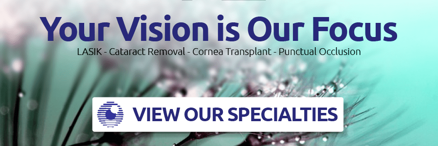 Your Vision is Our Focus View Our Specialties