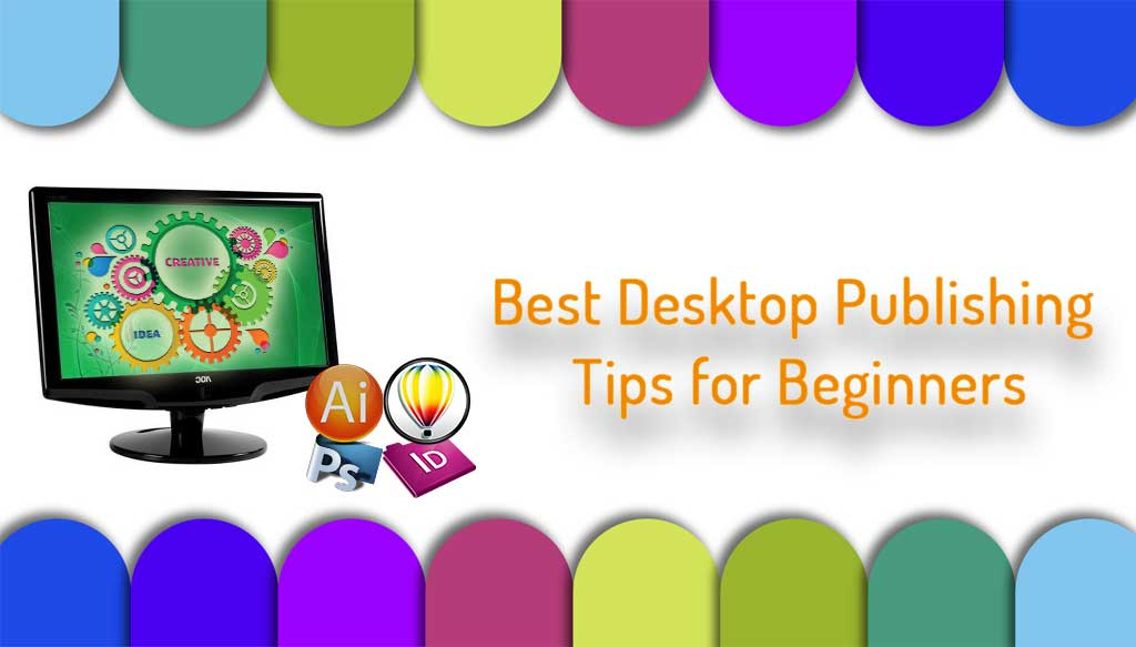 Best Desktop Publishing Tips for Beginner