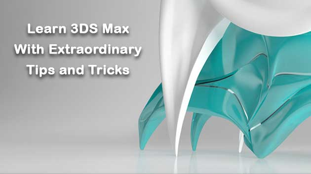 learn-3ds-max-with-extraordinary-tips-and-tricks