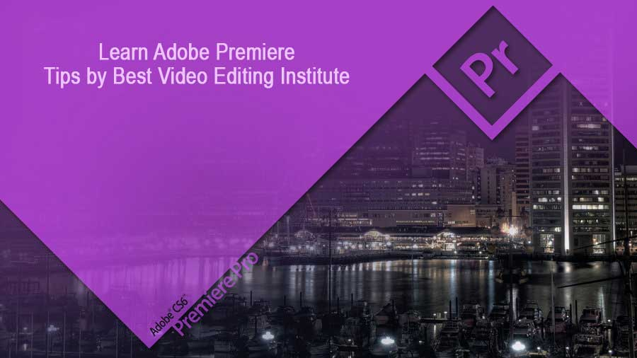 learn-adobe-premiere-tips-by-best-video-editing-institute