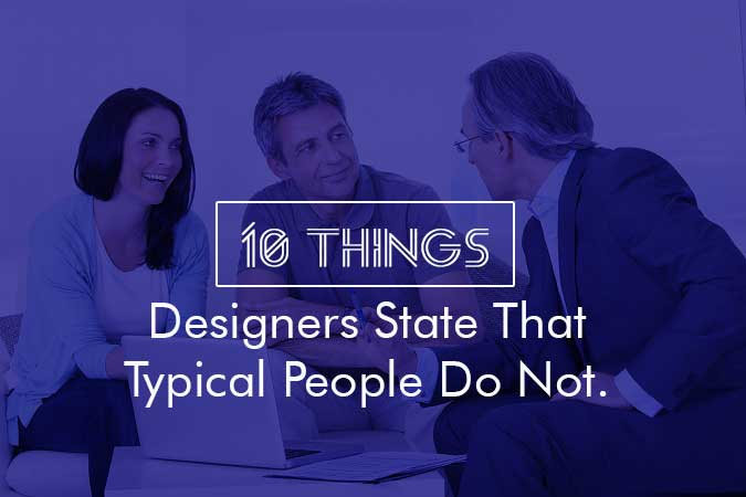 10 things designers state that typical people do not.