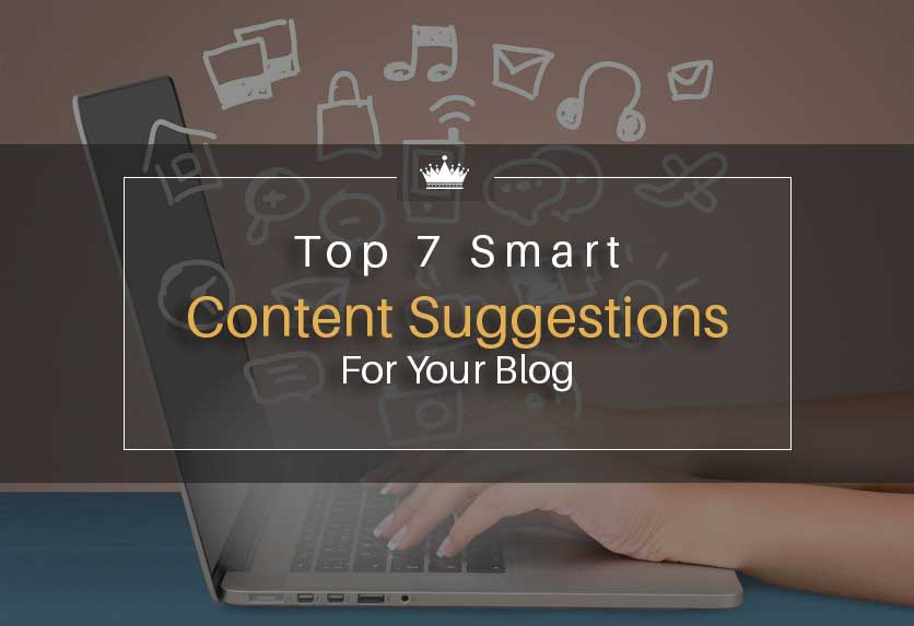 Top 7 Smart Content Suggestions for Your Blog